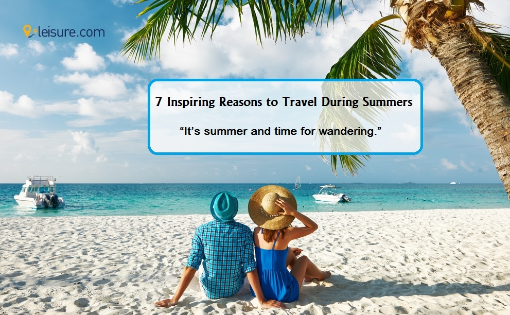 7 Reasons Why You Should Travel in the Summer Season