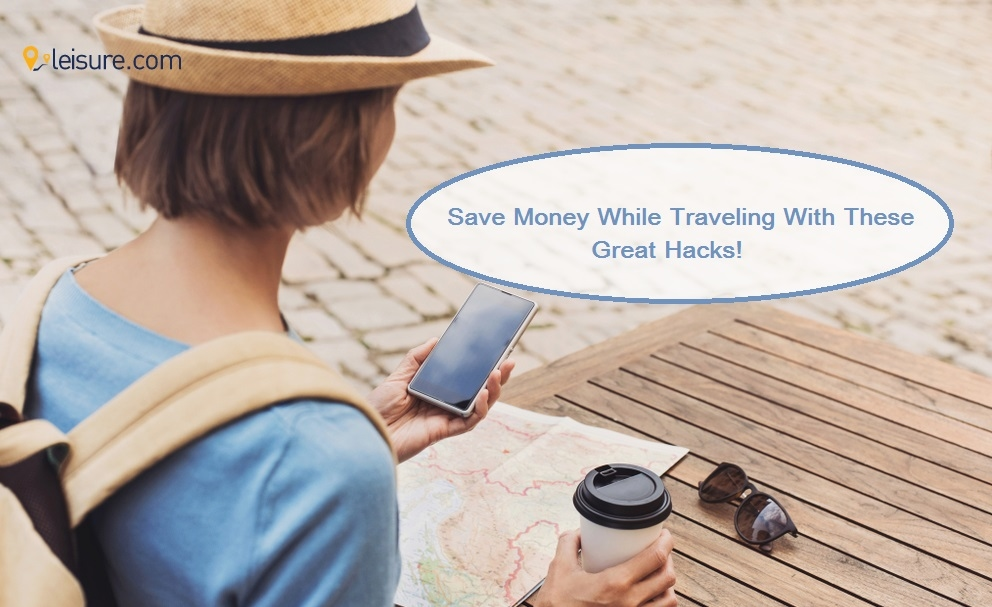 Planning to Travel? Learn These 10 Life Hacks to Save Money