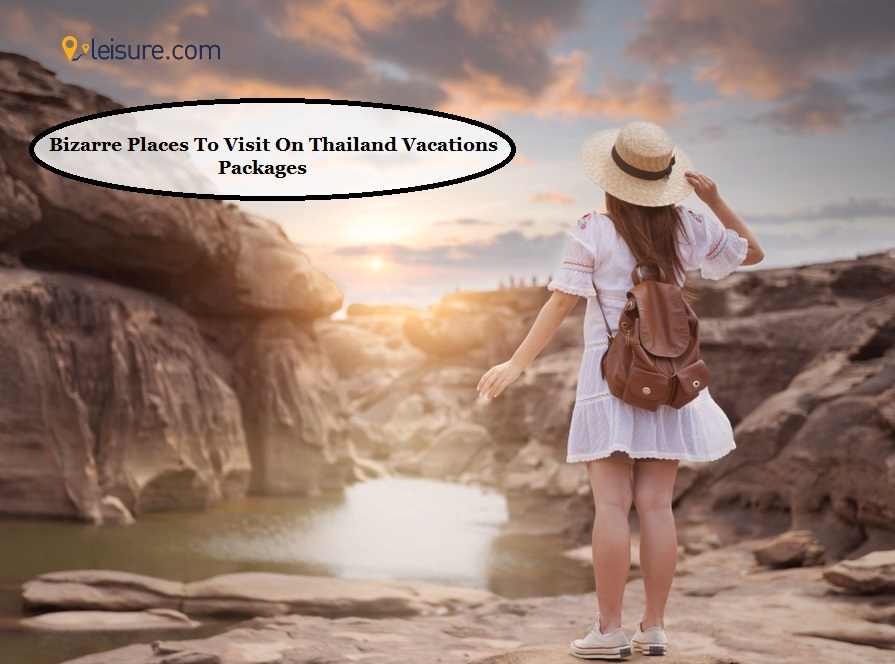 7 Bizarre Places In Thailand To Revamp Your Holiday Experience
