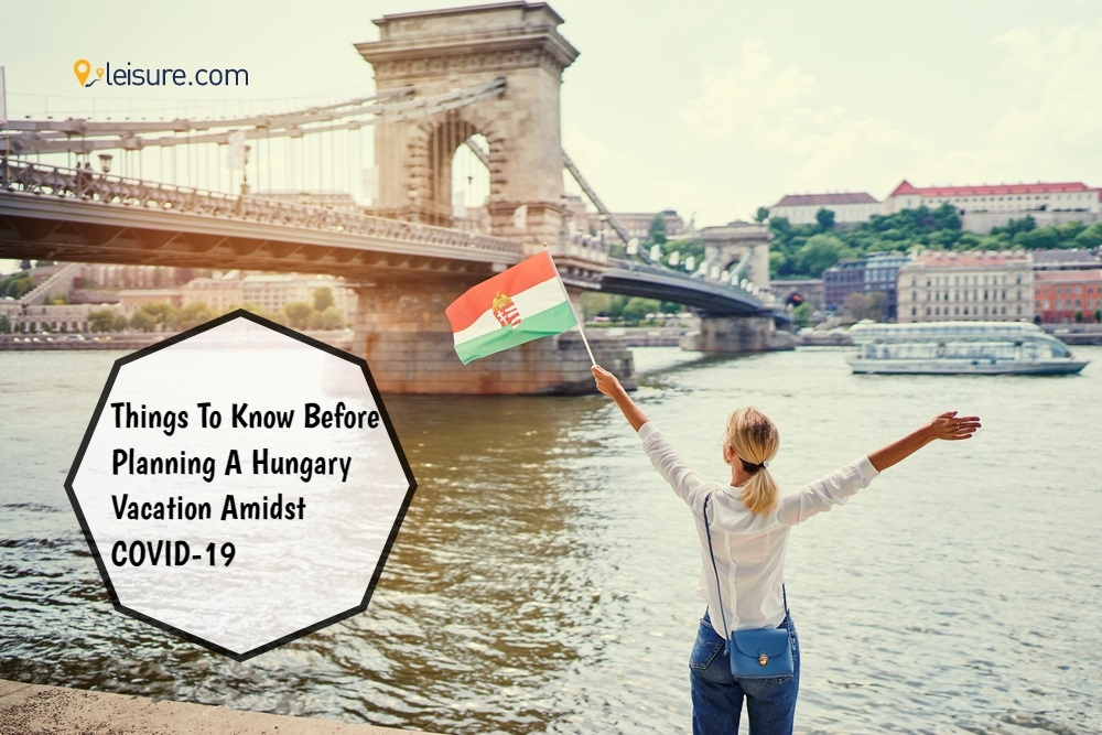 Things To Know Before Planning A Hungary Vacation Amidst COVID-19