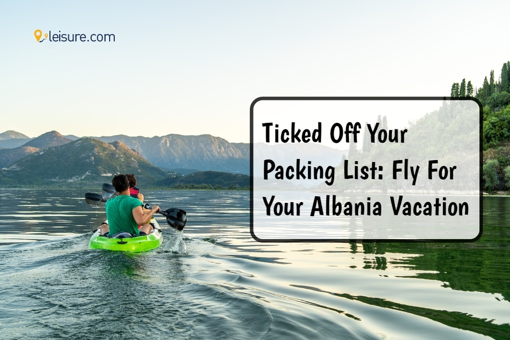 Your Ultimate Packing List For Albania Vacation