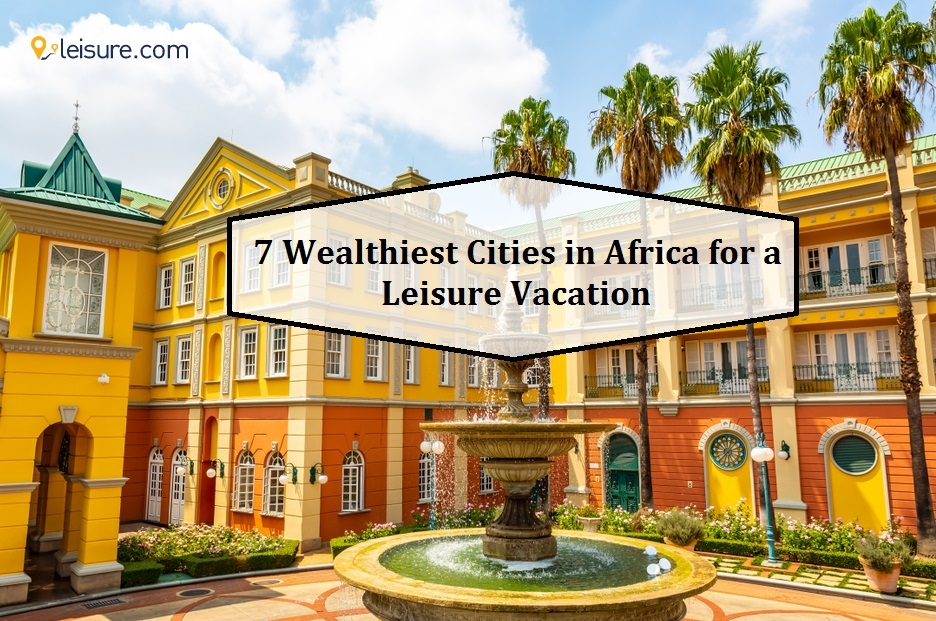 7 Richest Cities in Africa For A Fun Vacation
