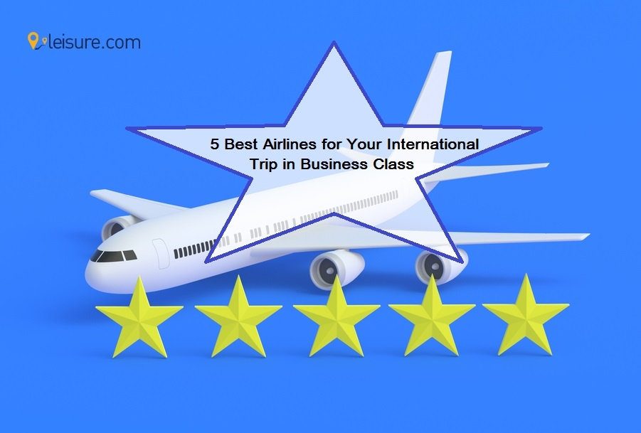 5 Best Airlines to Fly Internationally in Business Class