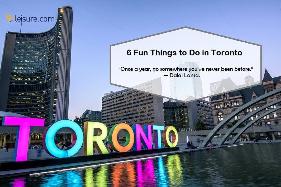 6 Awesome Things to Do While You're on Toronto Vacations