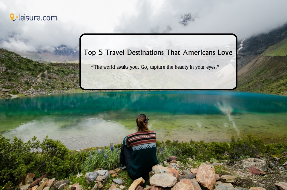 Top 5 Destinations Americans are Planning to Travel in 2021